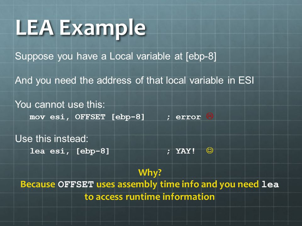 LEA Example Suppose you have a Local variable at [ebp-8]